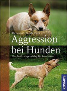 Aggression bei Hunden: Von Besitzanspruch bis Drohverhalten, Jones Renate. Kosmos Verlag.