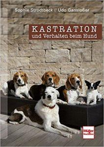 Kastration und Verhalten beim Hund. Sophie Strodtbeck, Udo Gansloßer. Müller Rüschlikon Verlag.