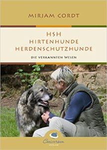 Herdenschutzhunde – Die verkannten Wesen. Mirjam Cordt. Eigenschaften und Bedürfnissen dieser wundervollen Wesen.