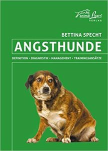 Angsthunde. Definition, Diagnostik, Management, Trainingsansätze. Bettine Specht. animal learn Verlag.